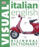 Italian-English Bilingual Visual Dictionary : DK Bilingual Dictionaries - Dorling Kindersley