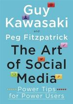 The Art of Social Media : Power Tips for Power Users - Guy Kawasaki