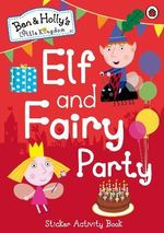 Ben and Holly's Little Kingdom : Elf and Fairy Party - Ladybird