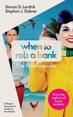 When to Rob a Bank : A Rogue Economist's Guide to the World - Steven D. Levitt