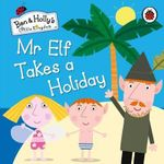 Mr Elf Takes a Holiday : Ben & Holly's Little Kingdom - Ladybird