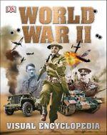 World War II : Visual Encyclopedia - Dorling Kindersley