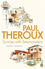 Sunrise with Seamonsters : Travels and Discoveries 1964-1984 - Paul Theroux