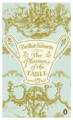 The Pleasures of the Table : The Great Food Series - Jean-Anthelme Brillat-Savarin