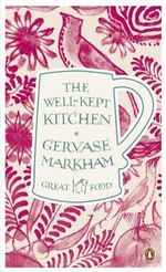 The Well-Kept Kitchen : The Great Food Series - Gervase Markham