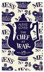 The Chef at War : The Great Food Series - Alexis Soyer