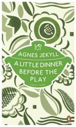 A Little Dinner Before the Play : The Great Food Series - Agnes Jekyll