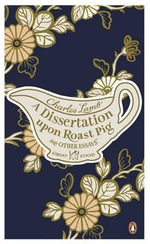A Dissertation upon Roast Pig and Other Essays : The Great Food Series  - Charles Lamb