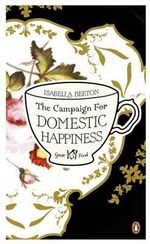 The Campaign for Domestic Happiness : The Great Food Series - Isabella Beeton