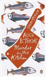 Murder in the Kitchen : The Great Food Series - Alice B Toklas