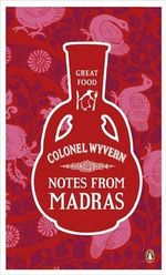 Notes from Madras : The Great Food Series - Colonel Wyvern