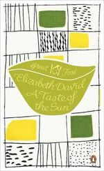 A Taste of the Sun : The Great Food Series - Elizabeth David