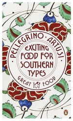 Exciting Food for Southern Types : The Great Food Series - Pellegrino Artusi