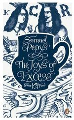The Joys of Excess : The Great Food Series - Samuel Pepys