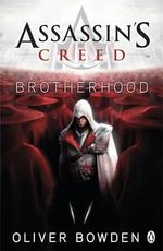 Assassin's Creed :  Brotherhood : Assassin's Creed Series : Book 2 - Oliver Bowden