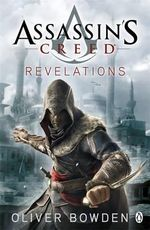 Assassin's Creed : Revelations : Assassin's Creed Series : Book 4 - Oliver Bowden