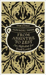 From Absinthe to Zest : An Alphabet for Food Lovers : The Great Food Series - Alexandre Dumas