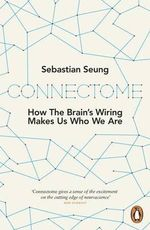 Connectome : How the Brain's Wiring Makes Us Who We are - Sebastian Seung