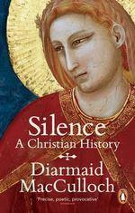 Silence : A Christian History - Diarmaid MacCulloch