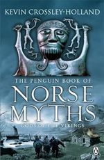 The Penguin Book of Norse Myths : Gods of the Vikings - Kevin Crossley-Holland