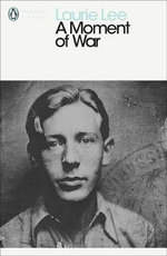 A Moment of War : Penguin Classics - Laurie Lee