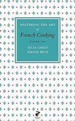 Mastering the Art of French Cooking : Vol.2 - Julia Child