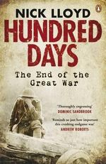 Hundred Days : The End of the Great War - Nick Lloyd