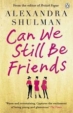 Can We Still Be Friends - Alexandra Shulman