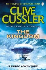 The Kingdom : Fargo Adventure Series: Book 3 - Clive Cussler