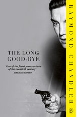 The Long Good-bye : A Philip Marlowe Mystery  - Raymond Chandler