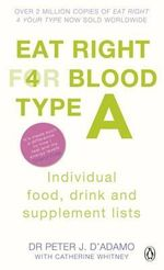 Eat Right for Blood Type A : Individual Food, Drink and Supplement Lists - Dr. Peter J. D'Adamo