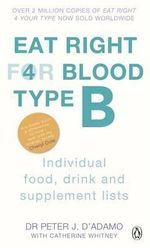 Eat Right for Blood Type B : Individual Food, Drink and Supplement Lists - Dr. Peter J. D'Adamo