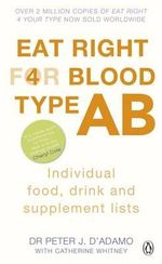 Eat Right for Blood Type AB : Individual Food, Drink and Supplement Lists - Dr. Peter J. D'Adamo