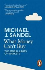 What Money Can't Buy : The Moral Limits of Markets - Michael Sandel