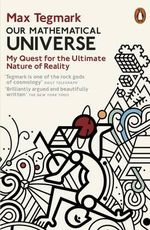 Our Mathematical Universe : My Quest for the Ultimate Nature of Reality - Max Tegmark