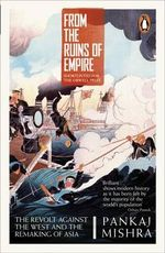 From the Ruins of Empire : The Revolt Against the West and the Remaking of Asia - Pankaj Mishra