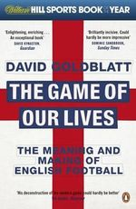 The Game of Our Lives : The Meaning and Making of English Football - David Goldblatt