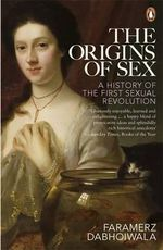 The Origins of Sex : A History of the First Sexual Revolution - Faramerz Dabhoiwala