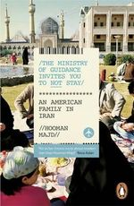 The Ministry of Guidance Invites You to Not Stay : An American Family in Iran - Hooman Majd