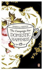 The Campaign for Domestic Happiness - Isabella Beeton