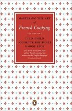 Mastering the Art of French Cooking : Volume 1 - Julia Child