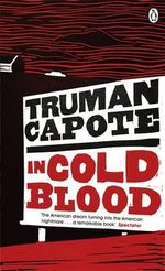 In Cold Blood : A True Account of a Multiple Murder and Its Consequences - Truman Capote