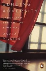 Bending Adversity : Japan and the Art of Survival - David Pilling