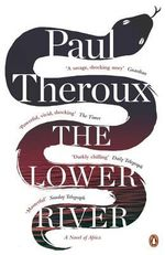 The Lower River :  A Crime in Calcutta A - Paul Theroux