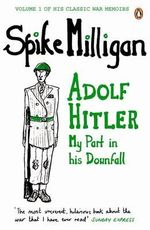 Adolf Hitler : My Part in His Downfall - Spike Milligan