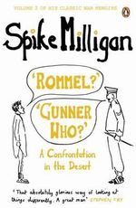 'Rommel' 'Gunner Who?' : A Confrontation in the Desert - Spike Milligan
