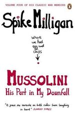 Mussolini : His Part in My Downfall - Spike Milligan