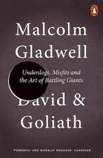 David and Goliath : Underdogs, Misfits and the Art of Battling Giants - Malcolm Gladwell