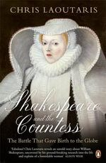 Shakespeare and the Countess : The Battle That Gave Birth to the Globe - Chris Laoutaris