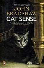 Cat Sense : The Feline Enigma Revealed - John Bradshaw
